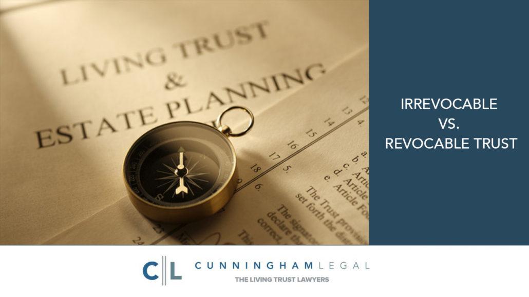 Irrevocable VS. REVOCABLE Trust