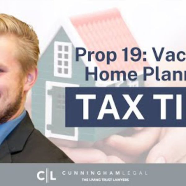 CA PROP 19 Estate Planning- Family Cabins and Vacation Homes