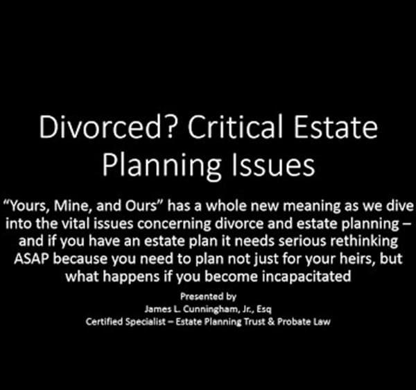 DIVORCED? Critical Estate Planning- Inheritance issues